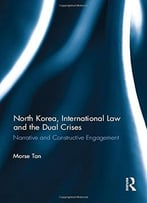 North Korea, International Law And The Dual Crises: Narrative And Constructive Engagement