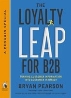 The Loyalty Leap For B2b: Turning Customer Information Into Customer Intimacy