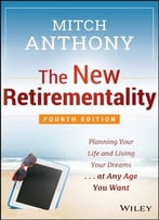 The New Retirementality: Planning Your Life And Living Your Dreams…At Any Age You Want, 4 Edition