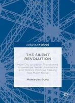 The Silent Revolution: How Digitalization Transforms Knowledge, Work, Journalism And Politics Without Making Too …
