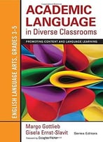 Academic Language In Diverse Classrooms: English Language Arts, Grades 3-5: Promoting Content And Language Learning