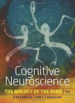 Cognitive Neuroscience: The Biology Of The Mind (4th Edition)
