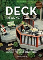 Deck Ideas You Can Use: Stunning Designs & Fantastic Features For Your Dream Deck, Updated Edition
