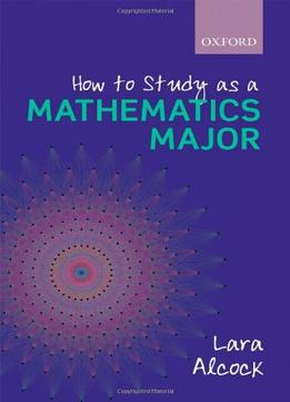 how to study as a mathematics major lara alcock pdf