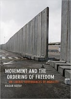 Movement And The Ordering Of Freedom: On Liberal Governances Of Mobility