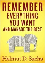 Remember Everything You Want And Manage The Rest
