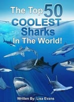 The Top 50 Coolest Sharks In The World!