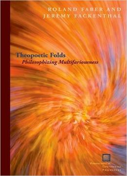 Theopoetic Folds: Philosophizing Multifariousness