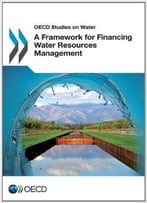 Oecd Studies On Water A Framework For Financing Water Resources Management