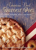 America'S Best Harvest Pies: Apple, Pumpkin, Berry, And More!