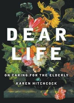 Dear Life: On Caring For The Elderly
