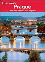 Frommer'S Prague And The Best Of The Czech Republic, 9th Edition (Frommer'S Complete Guides)