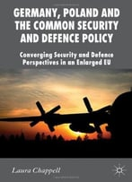 Germany, Poland And The Common Security And Defence Policy: Converging Security And Defence Perspectives In An…
