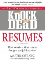 Knock 'Em Dead Resumes: How To Write A Killer Resume That Gets You Job Interviews