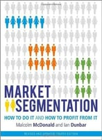 Market Segmentation: How To Do It And How To Profit From It, 4th Edition