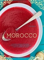 Morocco: A Culinary Journey With Recipes From The Spice-Scented Markets Of Marrakech To The Date-Filled Oasis Of Zagora (Re)