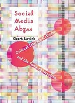 Social Media Abyss: Critical Internet Cultures And The Force Of Negation