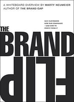 The Brand Flip: Why Customers Now Run Companies And How To Profit From It