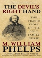 Devil'S Right Hand: The Tragic Story Of The Colt Family Curse