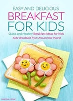 Easy And Delicious Breakfast For Kids: Quick And Healthy Breakfast Ideas For Kids