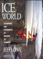 Jeff Lowe – Ice World: Techniques And Experiences Of Modern Ice Climbing