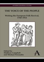 Matthew Campbell, Michael Perraudin, The Voice Of The People: Writing The European Folk Revival, 1760-1914