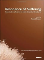 Resonance Of Suffering: Countertransference In Non-Neurotic Structures