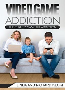 Video Game Addiction: The Cure To The Game Addiction