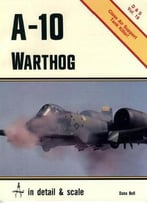A-10 Warthog In Detail & Scale (D&S Vol. 19)