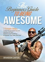 Beginner'S Guide To Being Awesome By Brandon Carter