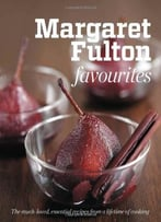 Margaret Fulton Favourites: The Much-Loved, Essential Recipes From A Lifetime Of Cooking