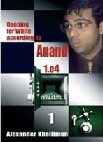 Opening For White According To Anand 1.E4, Volume 1
