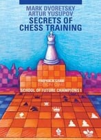 Secrets Of Chess Training: School Of Future Chess Champions 1