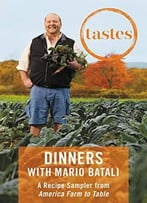 Tastes: Dinners With Mario Batali: A Recipe Sampler From America–Farm To Table