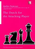 The Dutch For The Attacking Player By Steffen Pedersen