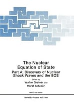 The Nuclear Equation Of State: Part A: Discovery Of Nuclear Shock Waves And The Eos