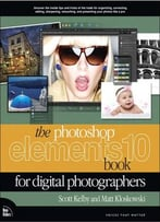 The Photoshop Elements 10 Book For Digital Photographers