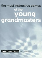 Most Instructive Games Of The Young Grandmasters By Paul Motwani