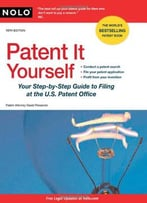 Patent It Yourself: Your Step-By-Step Guide To Filing At The U.S. Patent Office, 15 Edition