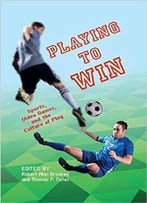 Playing To Win : Sports, Video Games, And The Culture Of Play