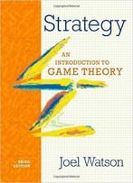 Strategy: An Introduction To Game Theory (3rd Edition)