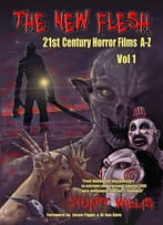 The New Flesh: 21st Century Horror Films A-Z, Volume 1