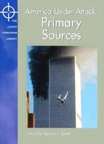 ]America Under Attack: Primary Sources (Lucent Terrorism Library) By Tamara L. Roleff