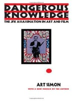 Dangerous Knowledge: The Jfk Assassination In Art And Film
