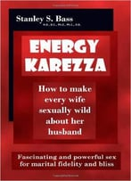 Energy-Karezza: How To Make Every Wife Sexually Wild About Her Husband