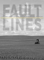 Fault Lines: Life And Landscape In Saskatchewan'S Oil Economy