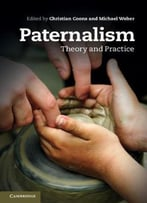 Paternalism: Theory And Practice