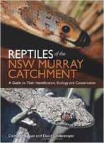 Reptiles Of The Nsw Murray Catchment: A Guide To Their Identification, Ecology And Conservation By David Lindenmayer