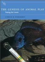 The Genesis Of Animal Play: Testing The Limits