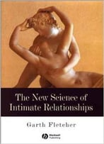 The New Science Of Intimate Relationships By Garth Fletcher